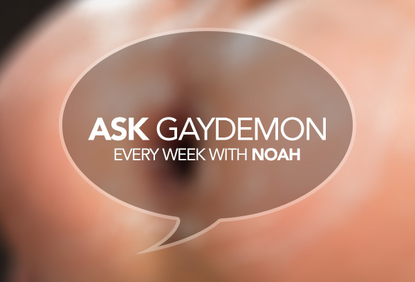 Ask GayDemon: Thirsty Ass