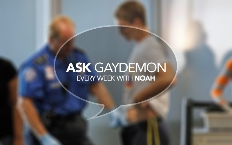 Ask GayDemon: Strip-Searched and Turned On