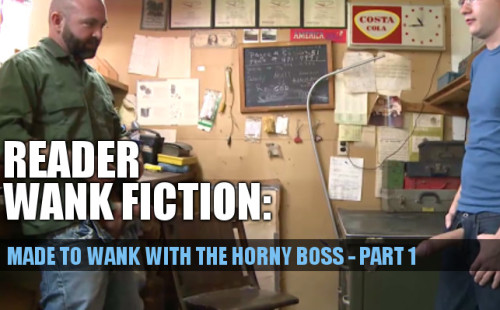 Made To Wank By The Horny Boss - Part 1